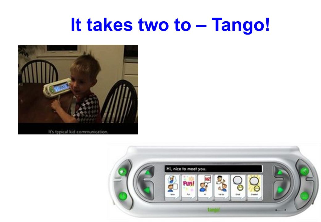 It takes two to – Tango!