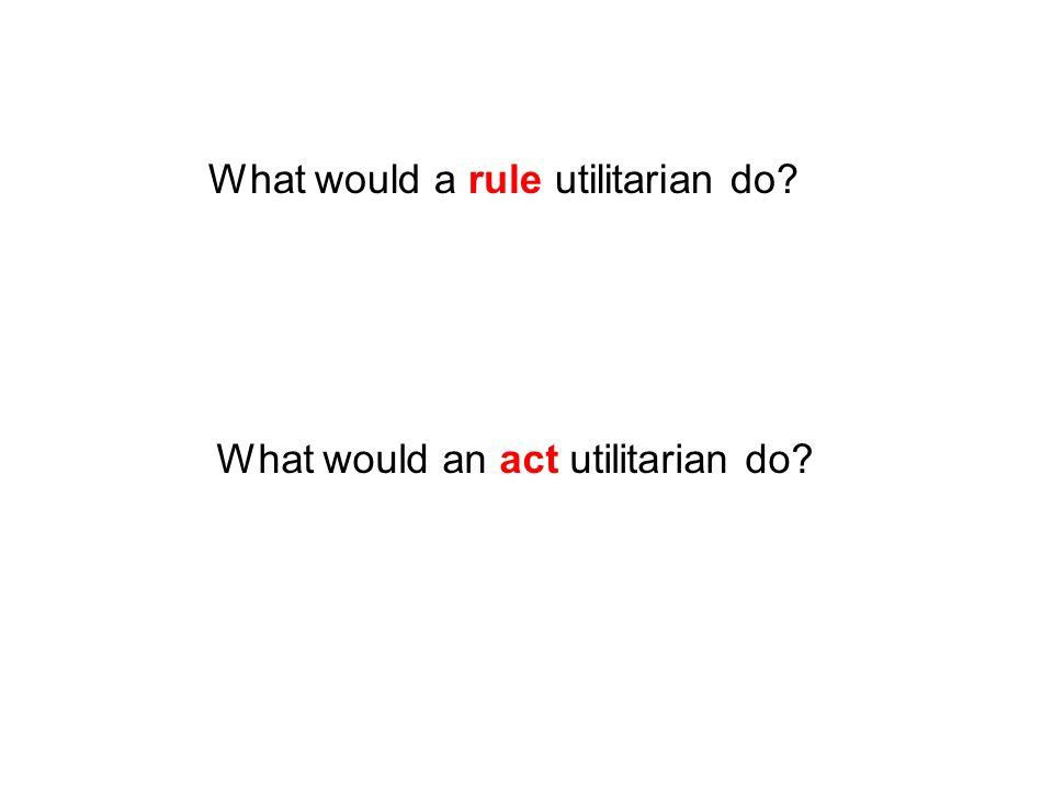 What would a rule utilitarian do