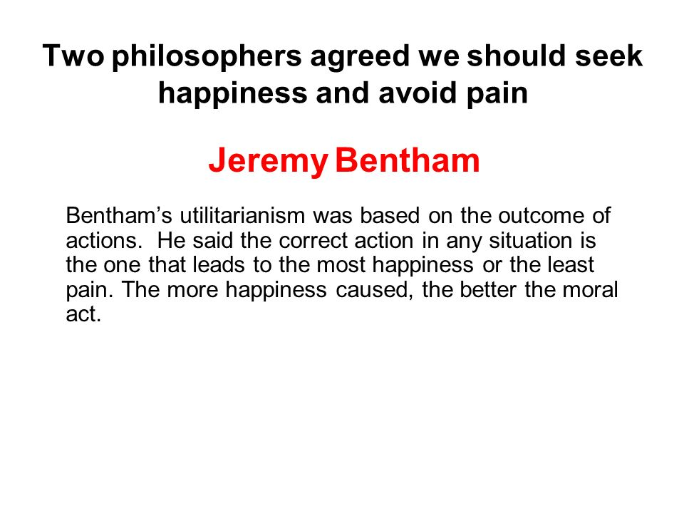 Two philosophers agreed we should seek happiness and avoid pain