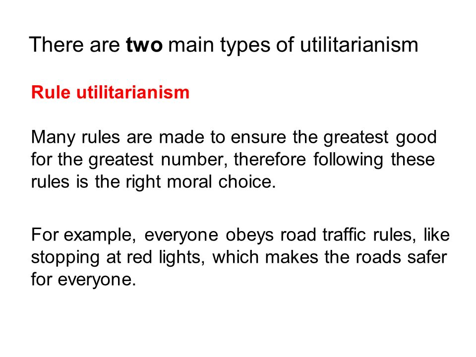 There are two main types of utilitarianism