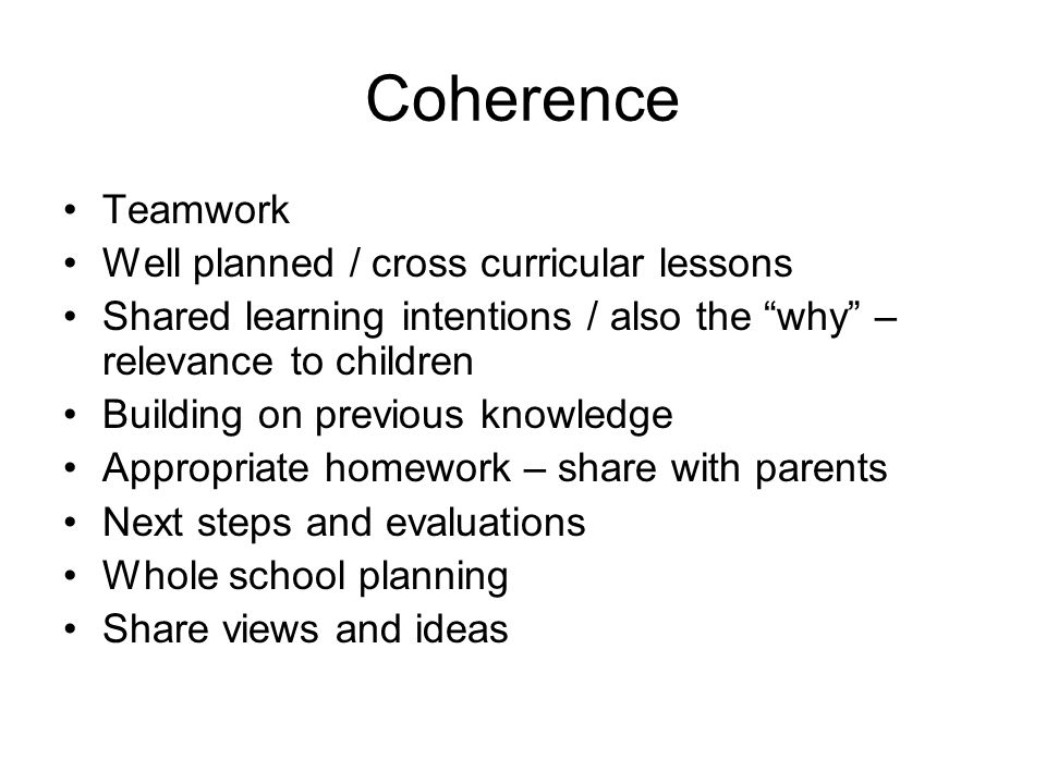 Coherence Teamwork Well planned / cross curricular lessons