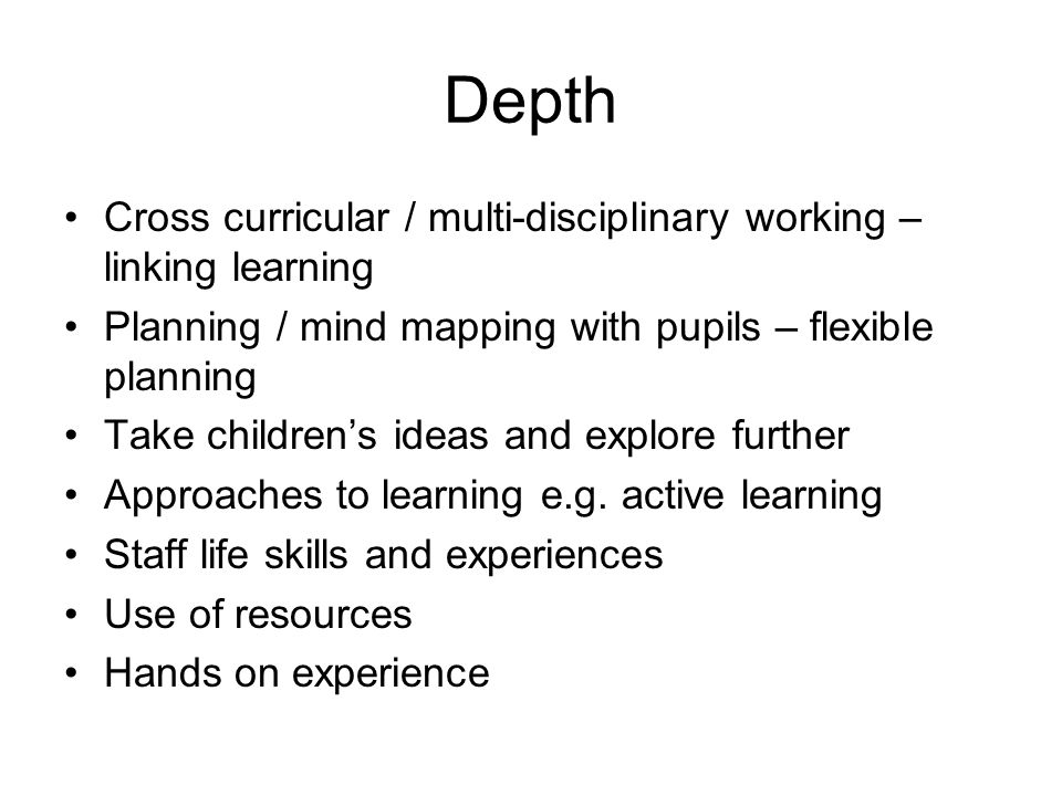 Depth Cross curricular / multi-disciplinary working – linking learning