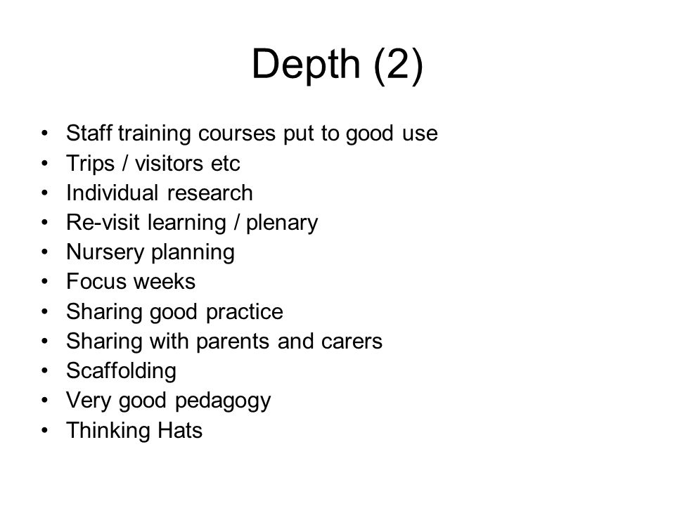 Depth (2) Staff training courses put to good use Trips / visitors etc