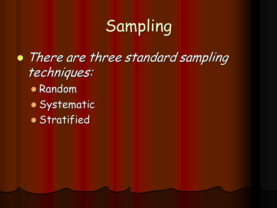 Sampling There are three standard sampling techniques: Random