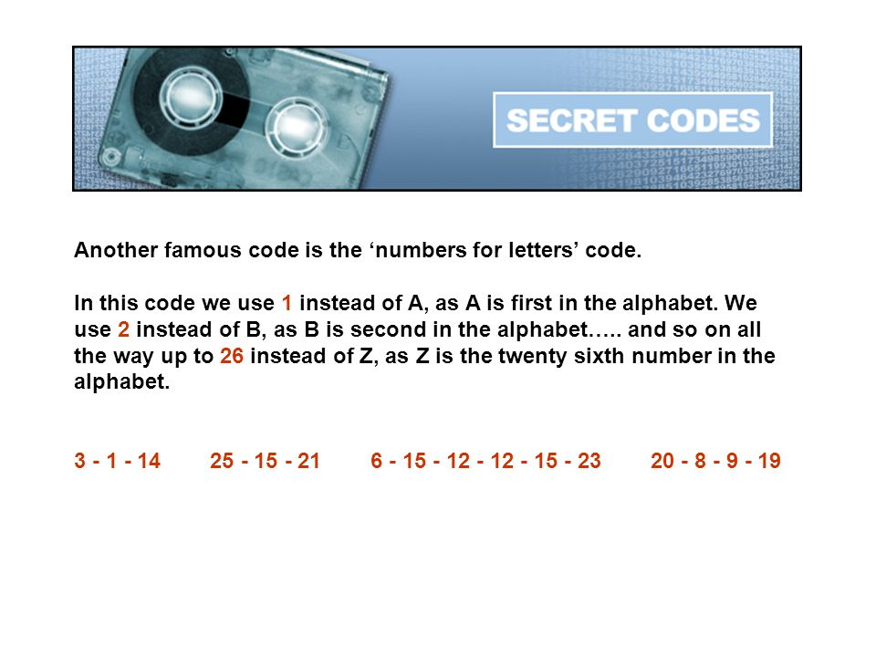 Another famous code is the 'numbers for letters' code.