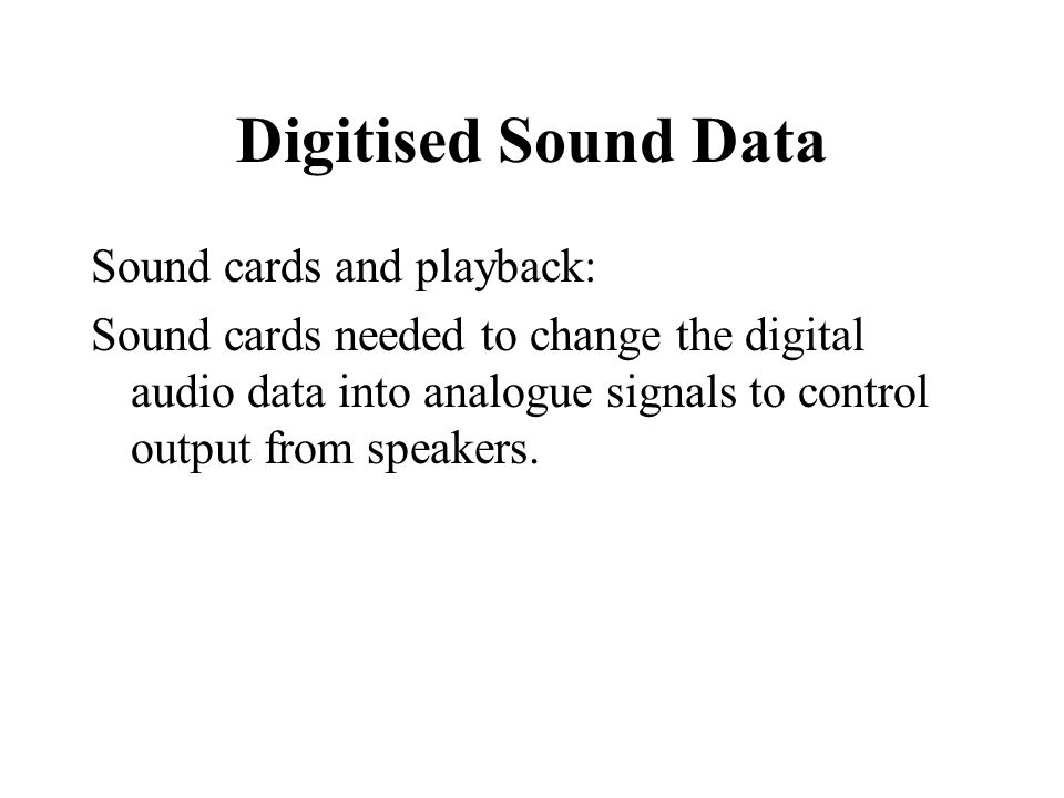 Digitised Sound Data Sound cards and playback: