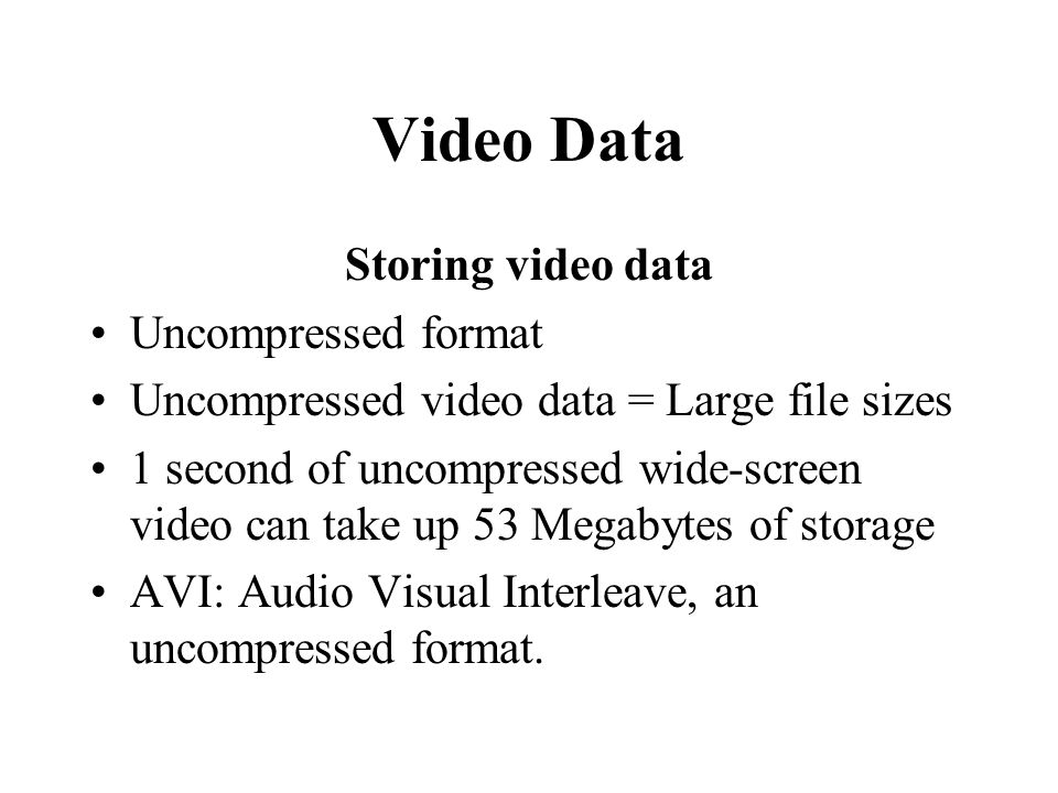 Video Data Storing video data Uncompressed format