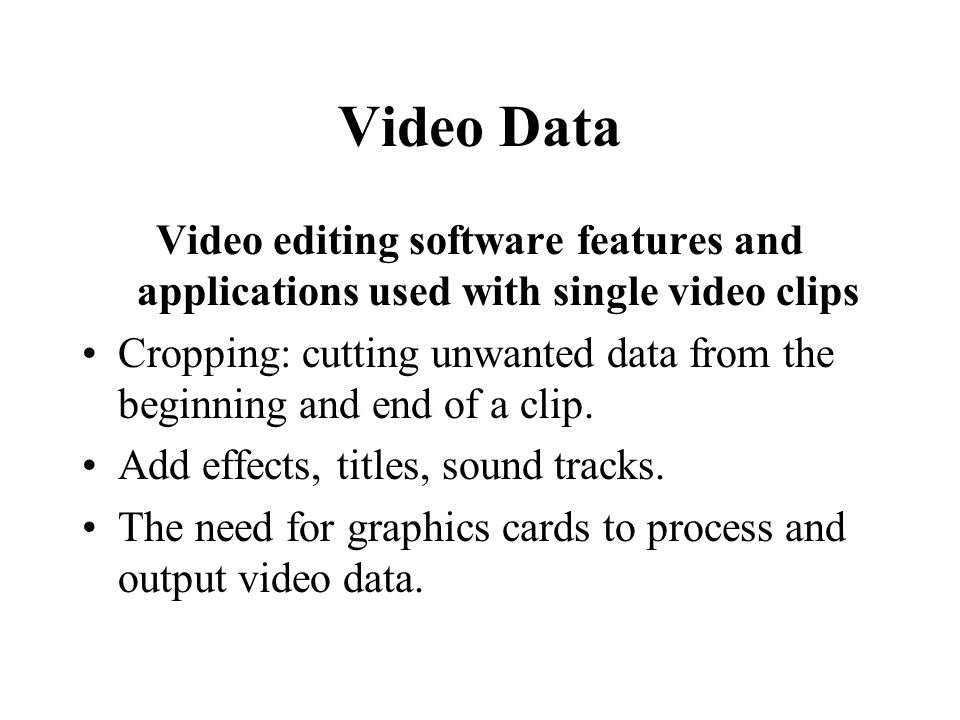 Video Data Video editing software features and applications used with single video clips.