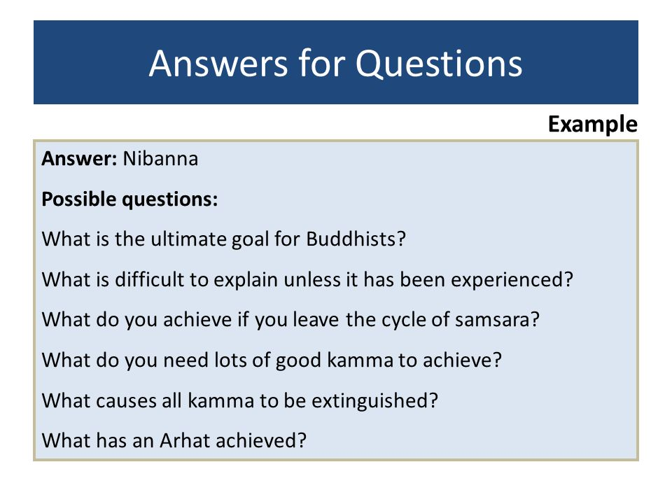 Answers for Questions Example Answer: Nibanna Possible questions: