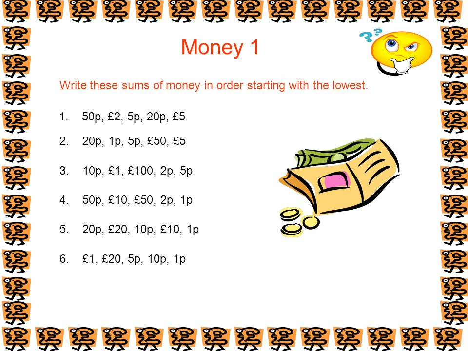 Money 1 Write these sums of money in order starting with the lowest.
