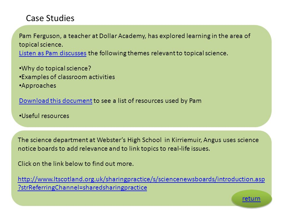 Case Studies Pam Ferguson, a teacher at Dollar Academy, has explored learning in the area of topical science.