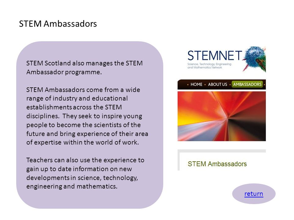 STEM Ambassadors STEM Scotland also manages the STEM Ambassador programme.