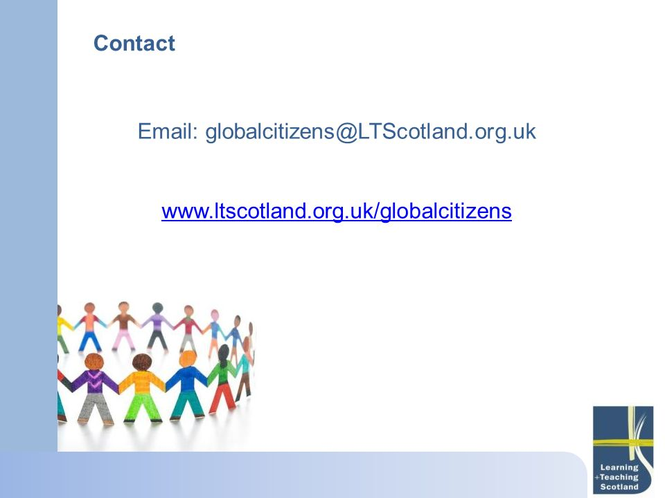 Contact Email: globalcitizens@LTScotland.org.uk www.ltscotland.org.uk/globalcitizens