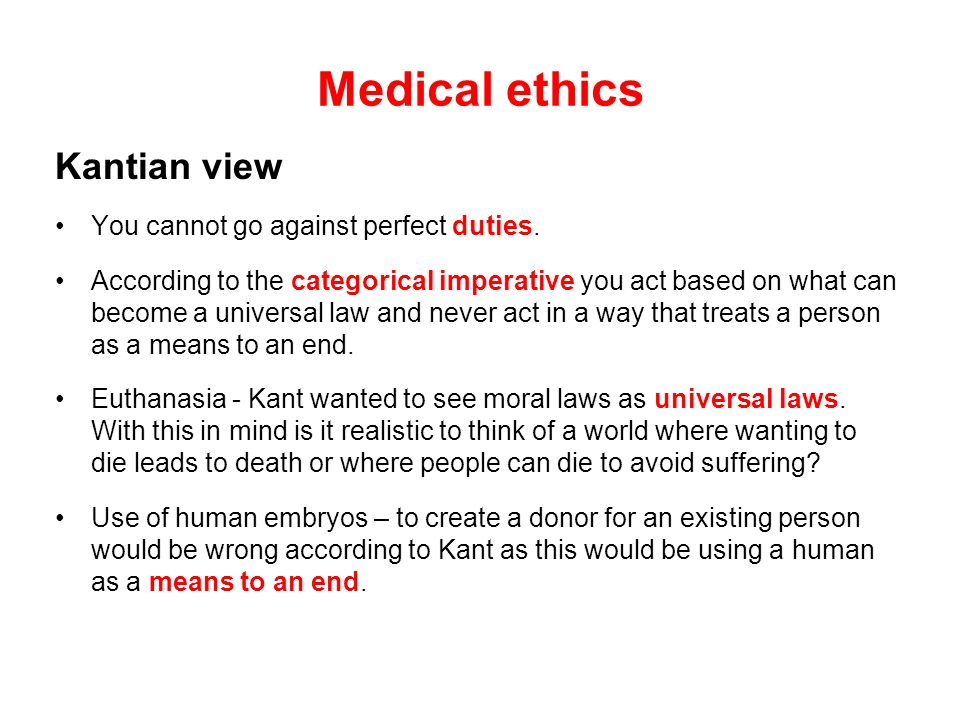 Medical ethics Kantian view You cannot go against perfect duties.