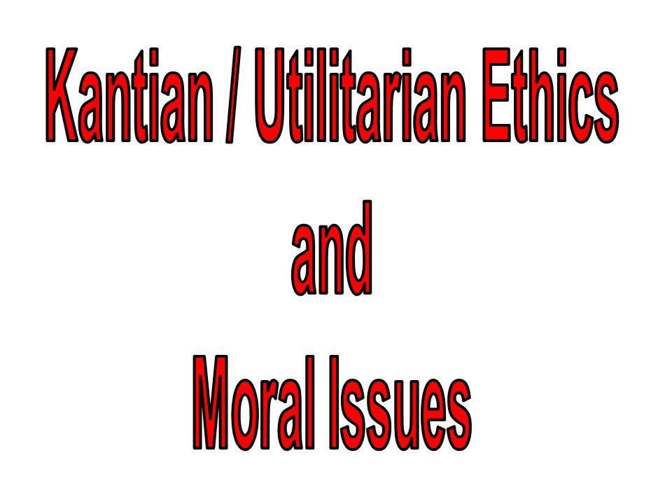 Kantian / Utilitarian Ethics