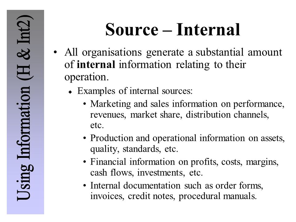 Source – Internal All organisations generate a substantial amount of internal information relating to their operation.