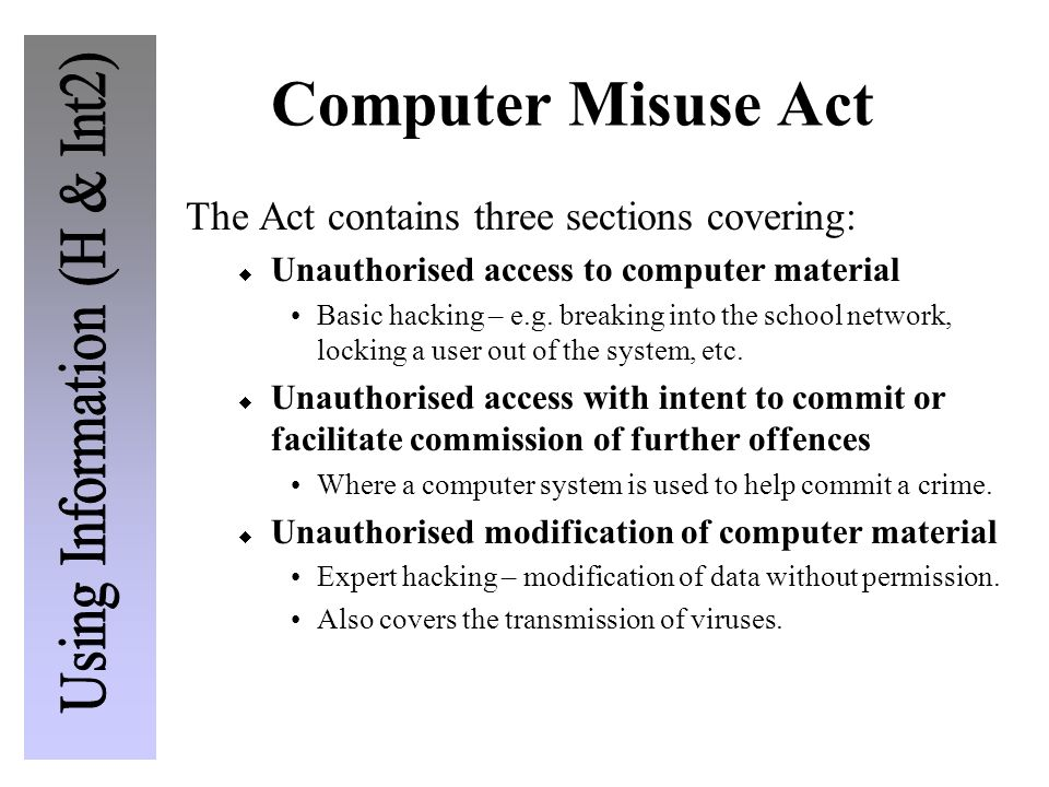Computer Misuse Act The Act contains three sections covering: