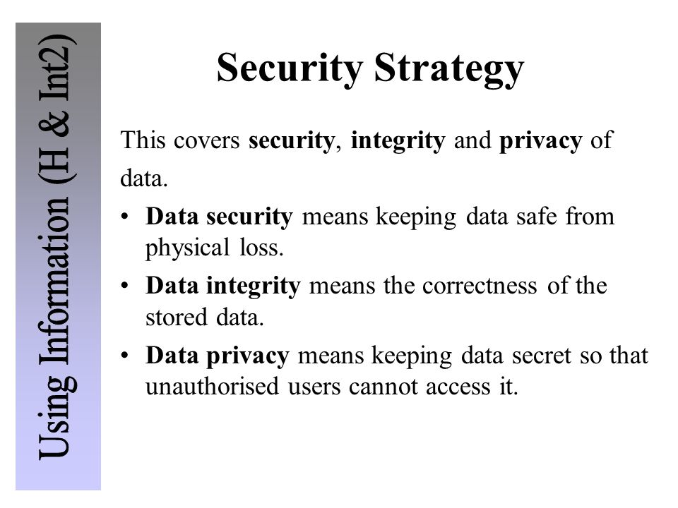 Security Strategy This covers security, integrity and privacy of data.