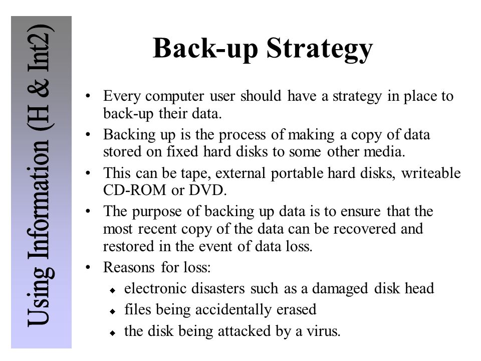 Back-up Strategy Every computer user should have a strategy in place to back-up their data.