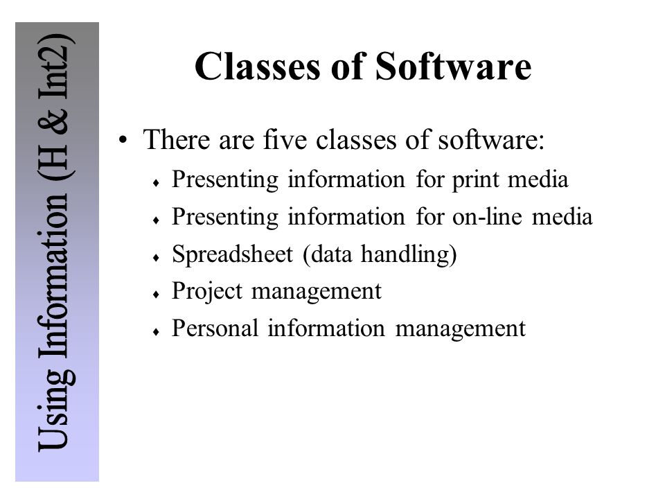 Classes of Software There are five classes of software: