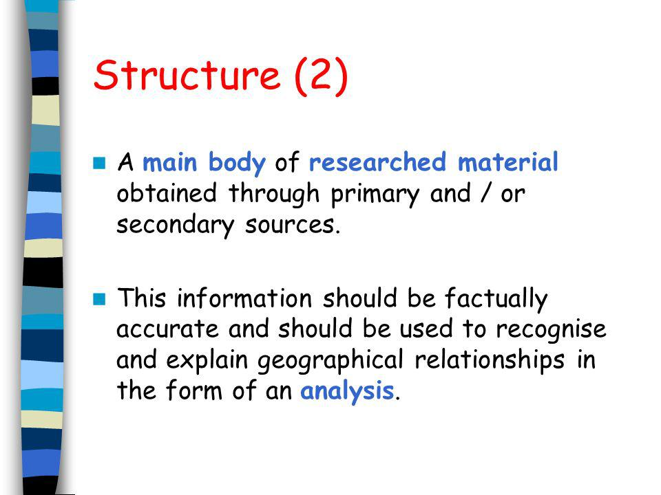 Structure (2) A main body of researched material obtained through primary and / or secondary sources.