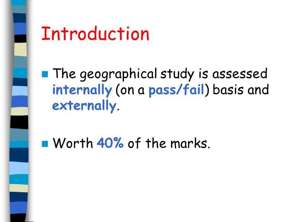 Introduction The geographical study is assessed internally (on a pass/fail) basis and externally.