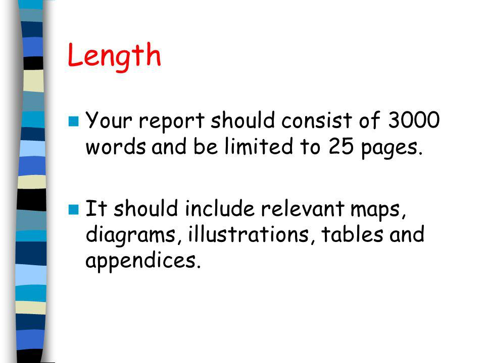Length Your report should consist of 3000 words and be limited to 25 pages.