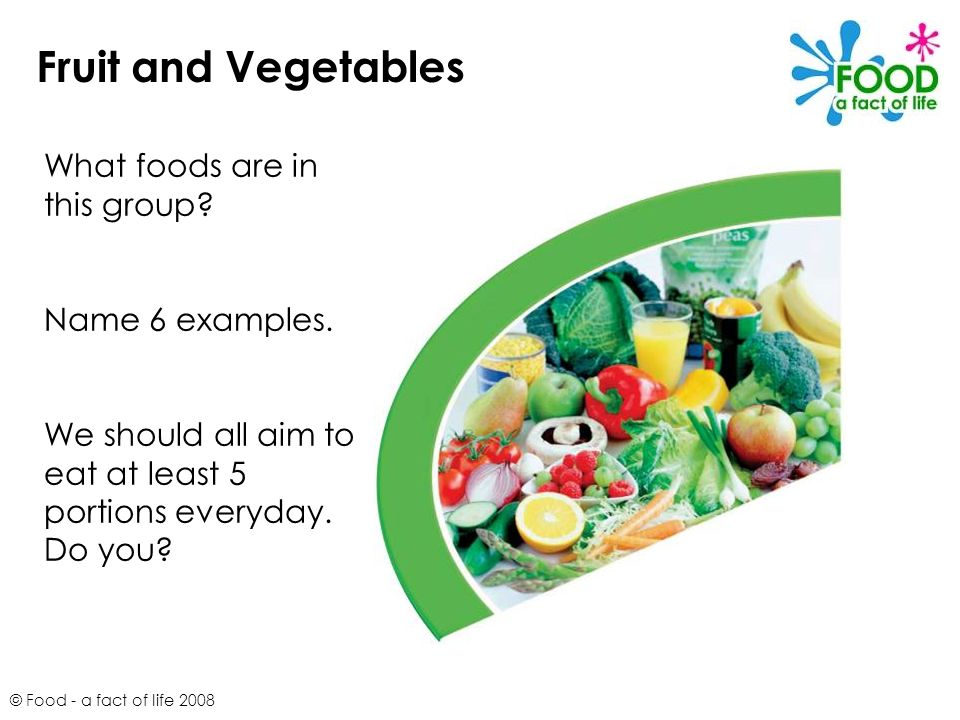 Fruit and Vegetables What foods are in this group Name 6 examples.