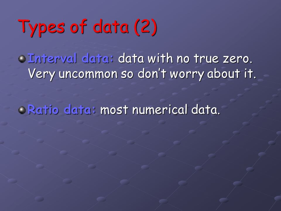 Types of data (2) Interval data: data with no true zero.