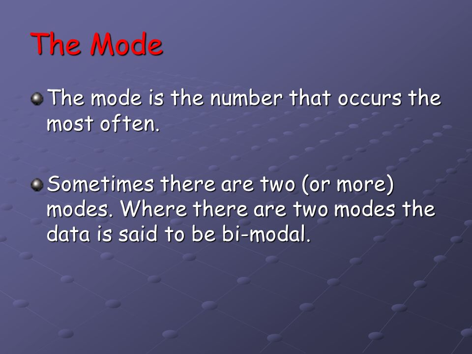 The Mode The mode is the number that occurs the most often.