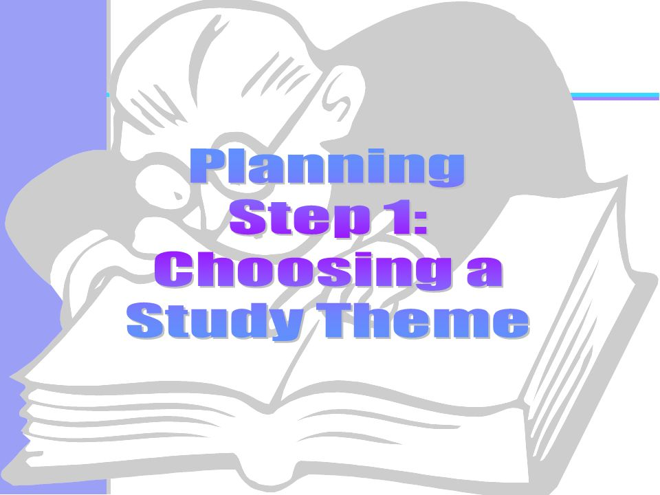 Planning Step 1: Choosing a Study Theme
