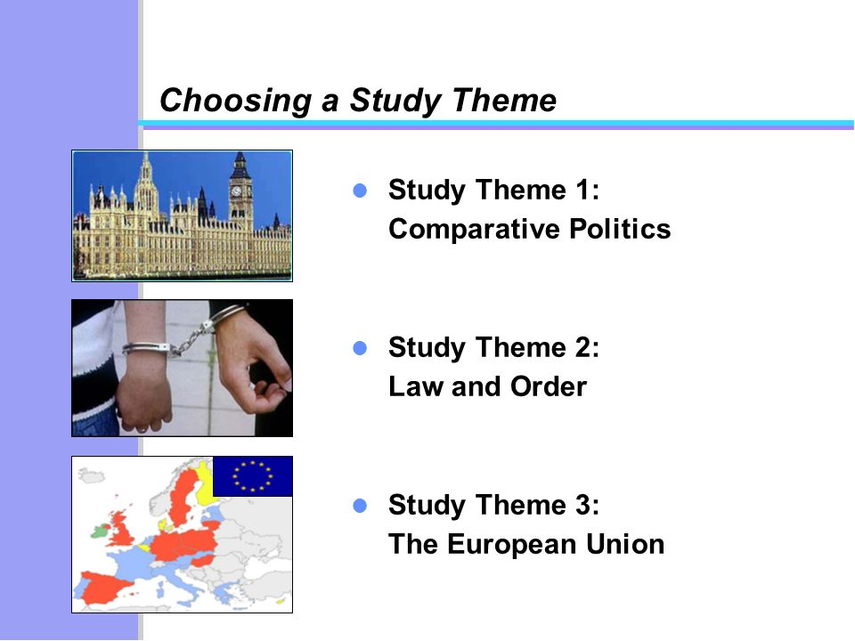 Choosing a Study Theme Study Theme 1: Comparative Politics