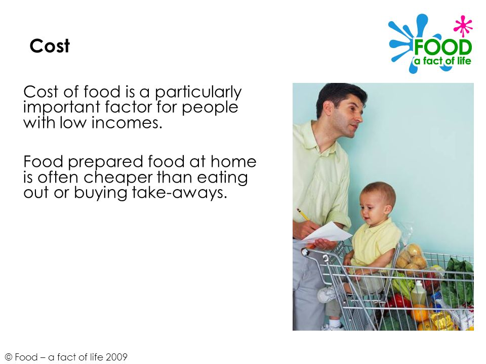 Cost Cost of food is a particularly important factor for people with low incomes.