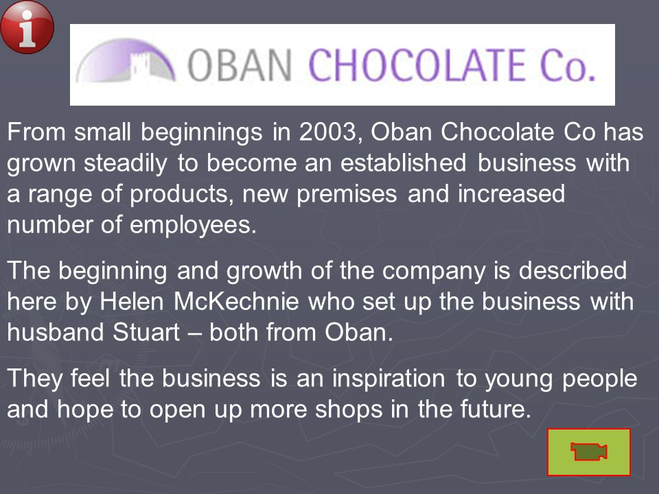 From small beginnings in 2003, Oban Chocolate Co has grown steadily to become an established business with a range of products, new premises and increased number of employees.