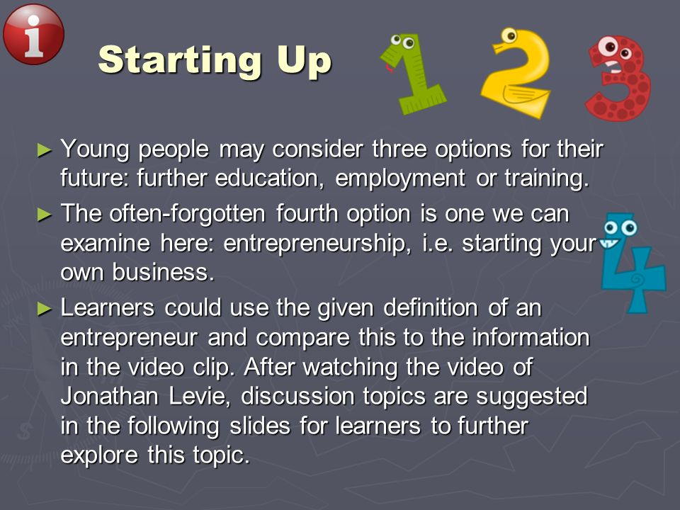 Starting Up Young people may consider three options for their future: further education, employment or training.