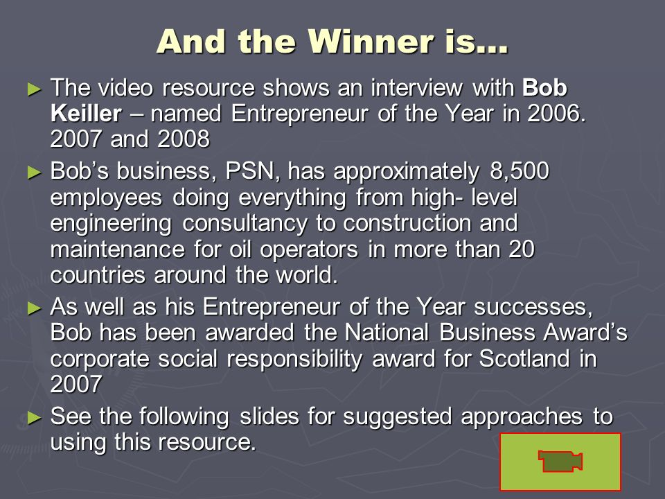 And the Winner is… The video resource shows an interview with Bob Keiller – named Entrepreneur of the Year in 2006. 2007 and 2008.