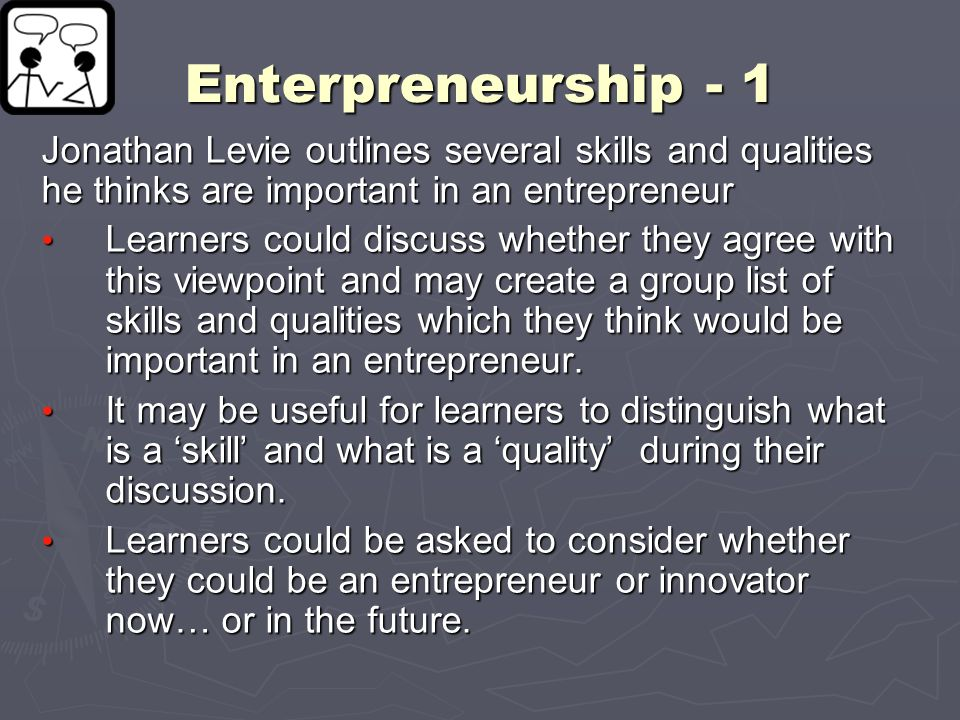 Enterpreneurship - 1 Jonathan Levie outlines several skills and qualities he thinks are important in an entrepreneur.