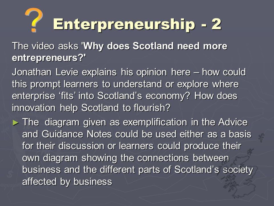 Enterpreneurship - 2 The video asks Why does Scotland need more entrepreneurs