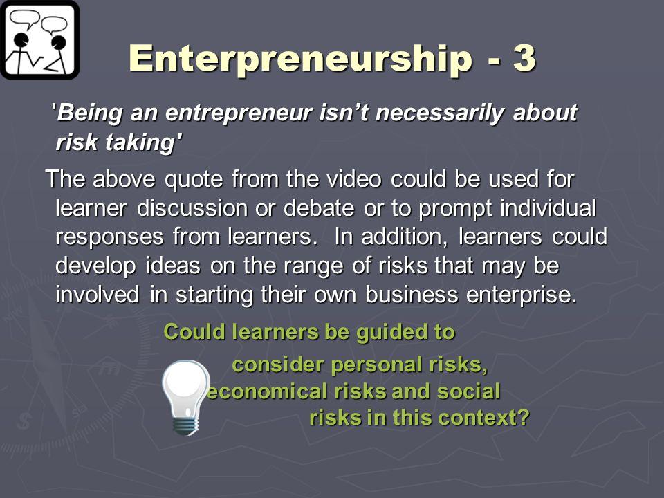 Enterpreneurship - 3 Being an entrepreneur isn't necessarily about risk taking