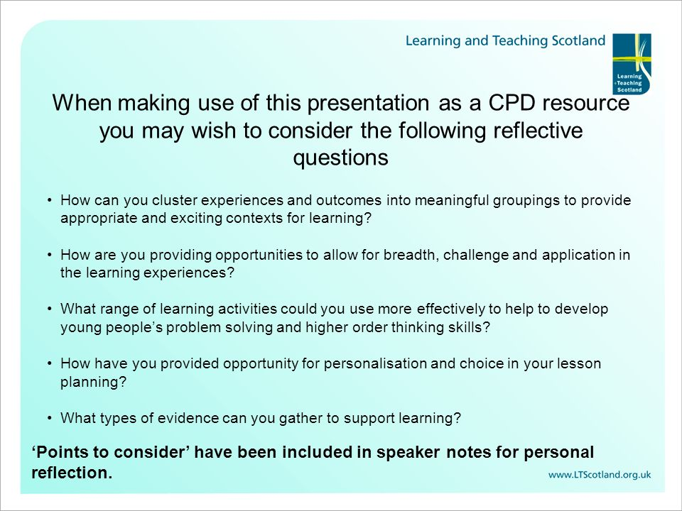 When making use of this presentation as a CPD resource you may wish to consider the following reflective questions