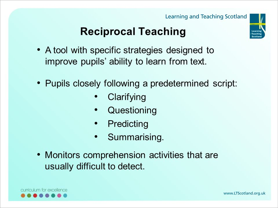 Reciprocal Teaching A tool with specific strategies designed to improve pupils' ability to learn from text.