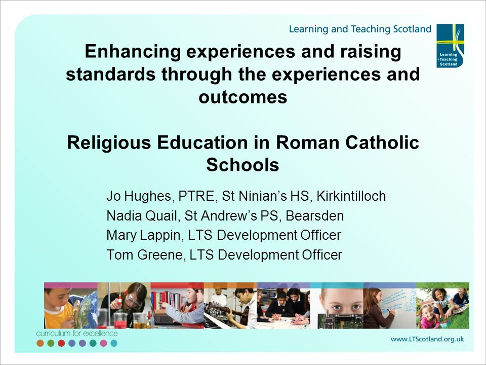 Enhancing experiences and raising standards through the experiences and outcomes Religious Education in Roman Catholic Schools