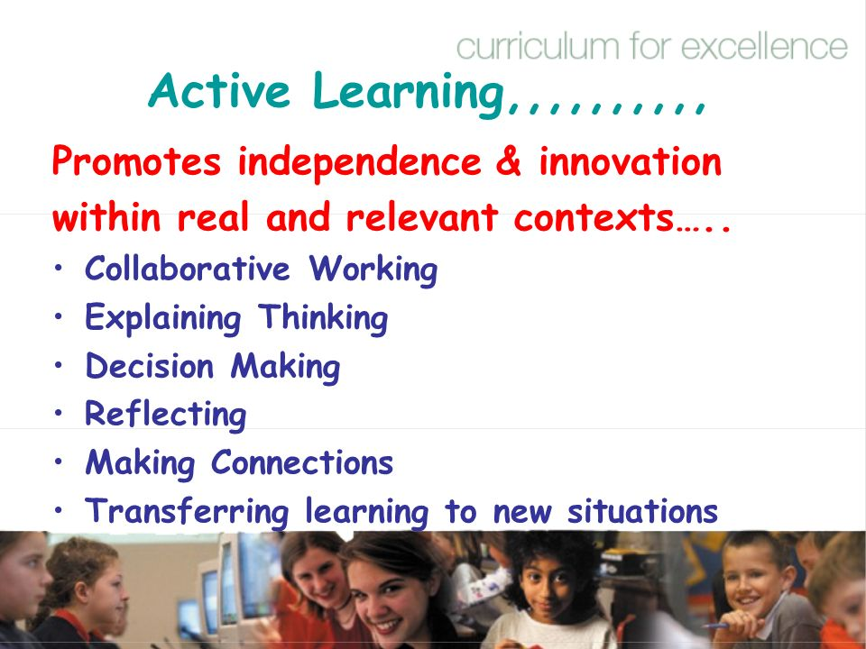 Active Learning,,,,,,,,,, Promotes independence & innovation