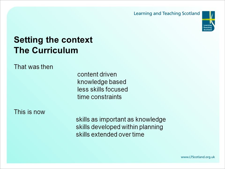 Setting the context The Curriculum That was then content driven