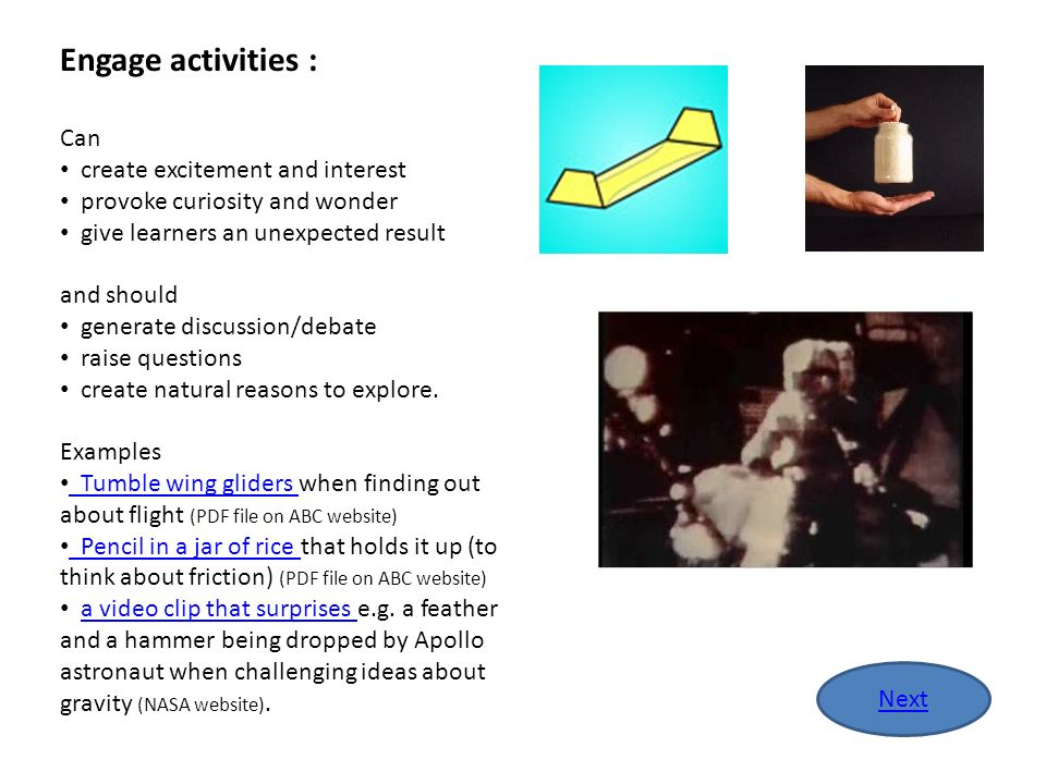 Engage activities : Can create excitement and interest