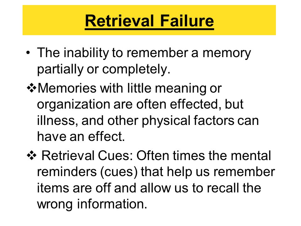 retrieval failure as a method of forgetting These results indicate that forgetting is a failure in the memory search during retrieval rather you are going to email the following forgetting: trace erosion or retrieval failure message subject (your name) has forwarded a page to you from science.