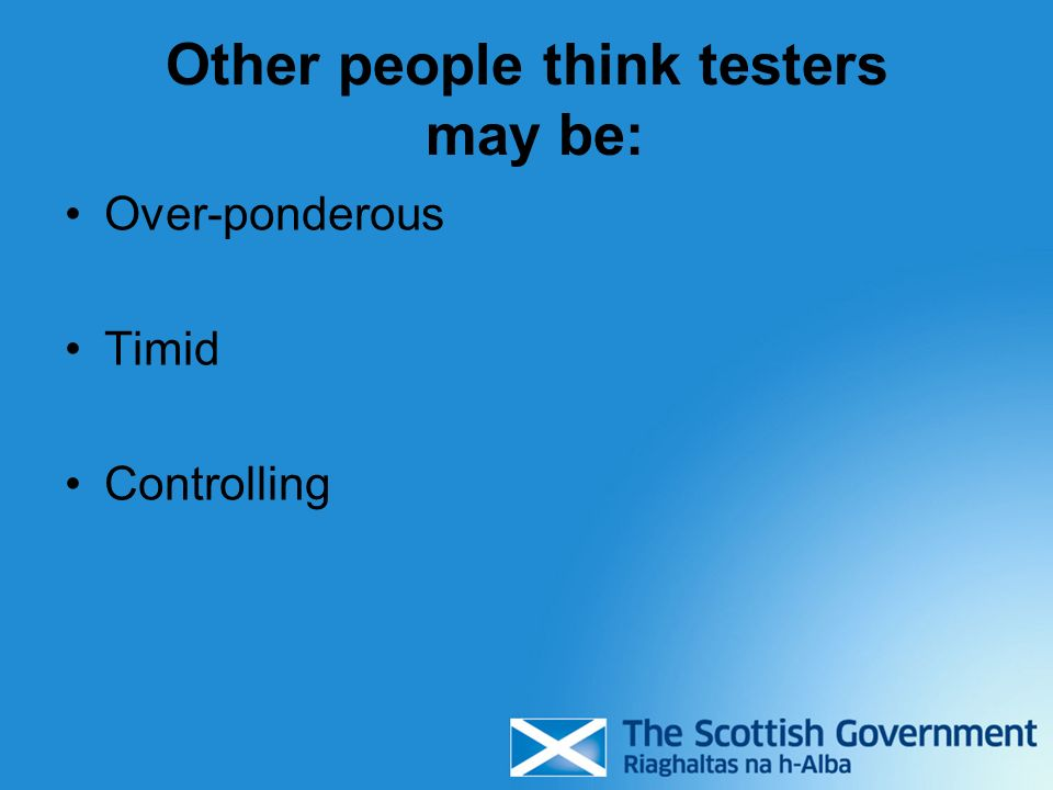 Other people think testers may be: