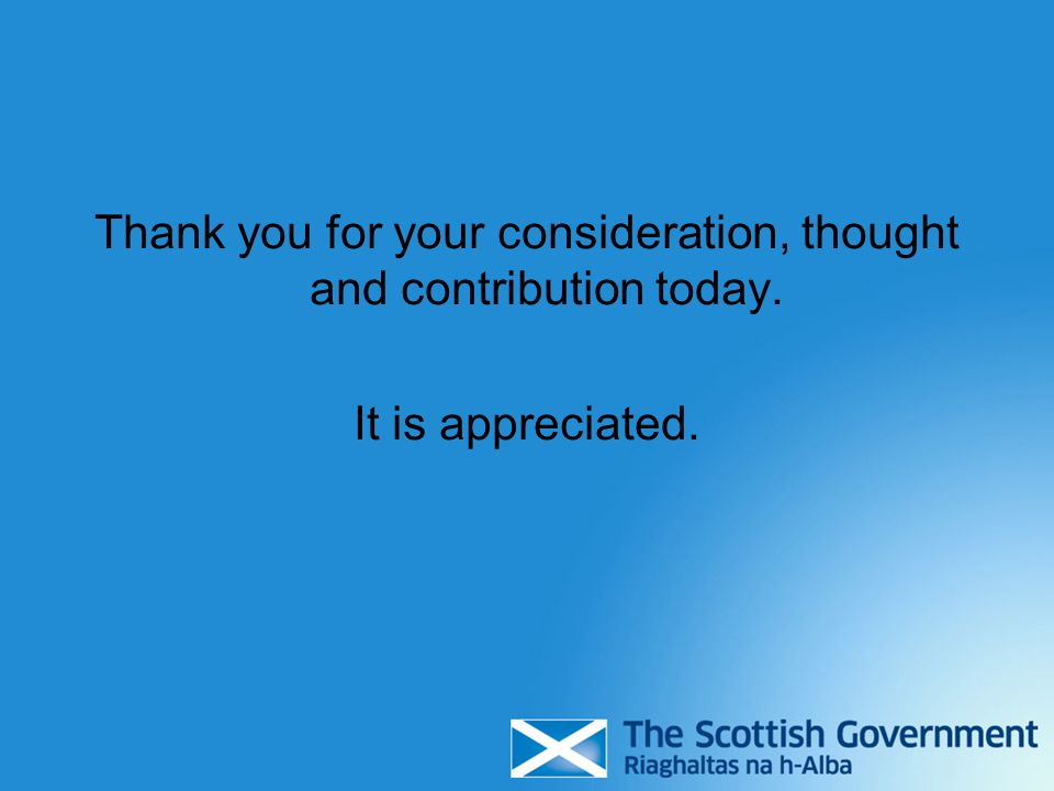Thank you for your consideration, thought and contribution today.