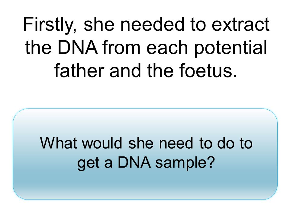 What would she need to do to get a DNA sample