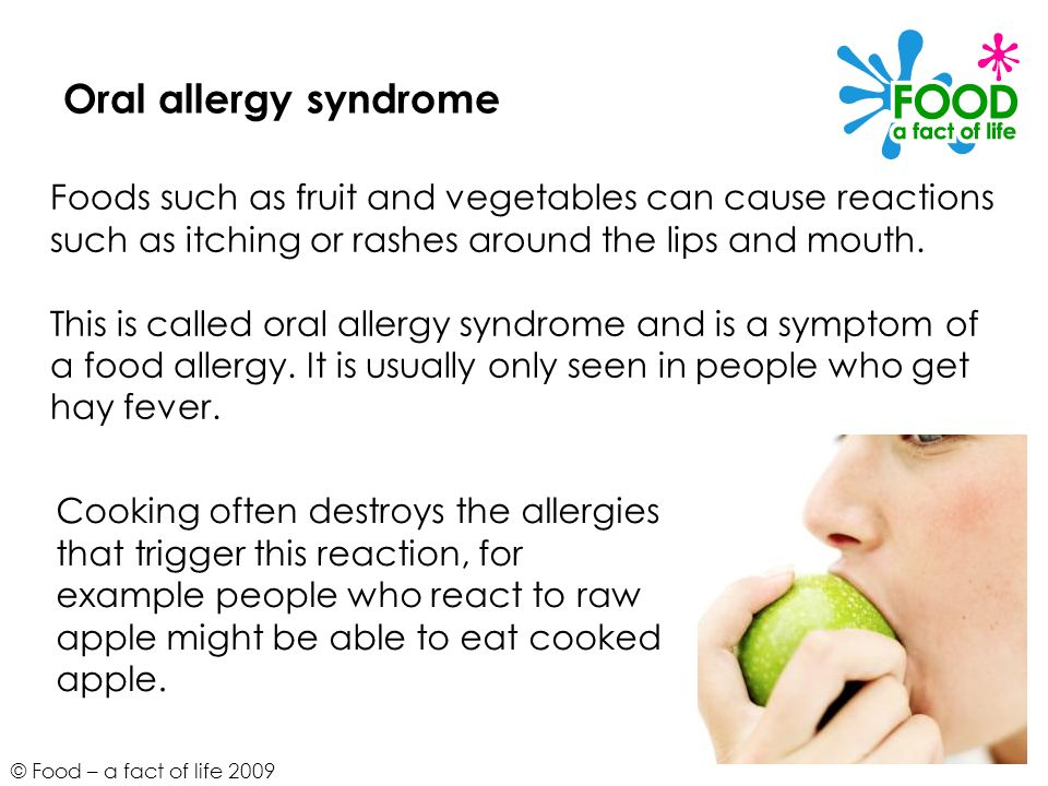 Oral allergy syndrome Foods such as fruit and vegetables can cause reactions such as itching or rashes around the lips and mouth.